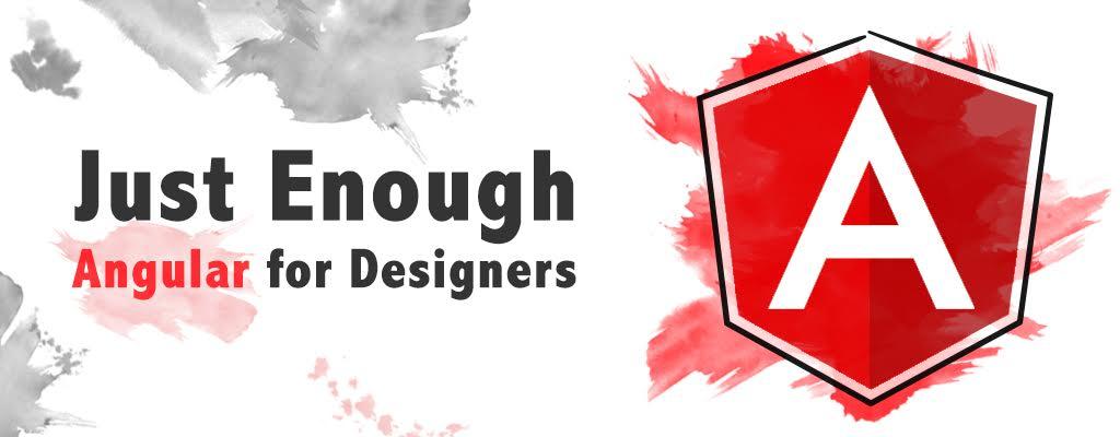 Just Enough Angular for Designers